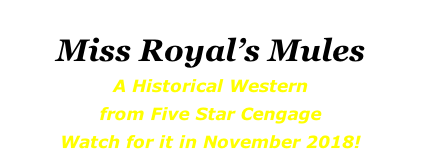Miss Royal's Mules A Historical Western from Five Star Cengage Watch for it in November 2018!
