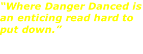 """Where Danger Danced is an enticing read hard to put down."" --Midwest Book Review"